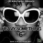 DJ Mighty Mike Drops Heavy Something pt. 6 [MixTape]