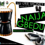 DJ DeeMoney Drops Naija Gbedu Reloaded Mixtape Vol I