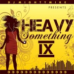 DJ MightyMike Presents Heavy Something IX