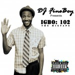 DJ FineBoy Presents Igbo 102: The Mixtape