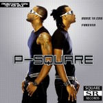 New Music: P-Square – Bunie Ya Enu + Forever