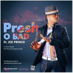 New Music: Presh (Of KC Presh) – O Bad ft. IcePrince
