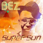 New Music: Bez – Super Sun (Remix) Ft Eldee, IcePrince & Eva Alordiah