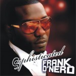 New Music: Frank D'Nero – Ghetto Love ft. Timaya & Recoba + In Love With You