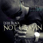 New Music: Ucee Black – Not Your Man