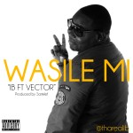 New Music: I.B – Wasile Mi ft. Vector
