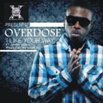 New Music: OverDose – I like Your Way Ft Dammy Krane