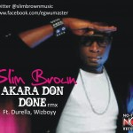 New Music: Slim Brown – Akara Don Done ft. Durella & Wizboyy