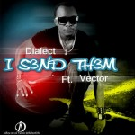 New Music: Dialect – I S3ND Them ft. Vector