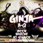 New Music: AQ – Ginja ft. BaseOne, Vector, X.O Senavoe & Terry Tha Rapman