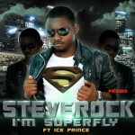 Bubbling Under | Steve Rock – I'm Super Fly ft. Ice Prince
