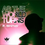 Bubbling Under | F -Shaw – As the World Turns
