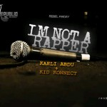 New Music: Kahli Abdu + Kid Konnect – I'm Not A Rapper