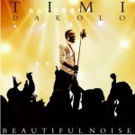 Album Review: Timi Dakolo – Beautiful Noise