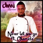 New Music: DMI – Never Let You Go ft. Olamide