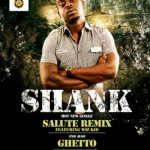 New Music: Shank – Ghetto + Salute {Remix} Ft Wizkid