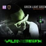 Yung6ix – Green Light Green [Da Mixtape]