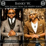 New Music: Banky W – #Setting P & #LowKey