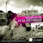 New Music: GT Tha  Guitarman – Excuse Me Sir