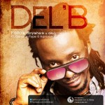 New Music: Del B – Follow {Anywhere U Dey} Ft General Pype & Harrysong