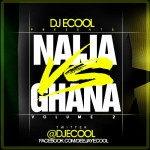 "DJ E-COOL Presents ""Naija vs Ghana"" Vol 2"