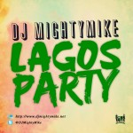DJ MightyMike Presents Lagos Party [Mixtape]