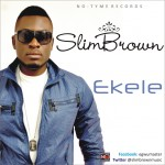 New Music: Slim Brown – Ekele