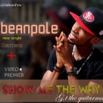 BeanPole – Show me the way Ft. GT Da Guitarman [Video] + Sanwo