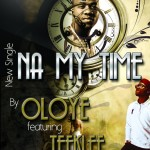 New Music : Oloye – Na My Time Ft Teeklef