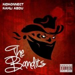 "Kahli Abdu and Kid KonnecT Present: ""The Bandits EP"""