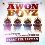 New Music: Terry Tha Rapman – Awon Boyz ft. Pherowshuz, Olamide, & Vector