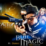 Bubbling Under | Blue Magic – Actor ft. Dialect
