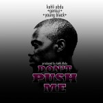 New Music: Kahli Abdu – Dont Push Me ft. Geniuz & Young Black