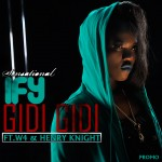 Music: Sensational Ify – Gidi Gidi ft. W4 & Henry Knight