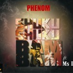 New Music: Phenom – Skukushuku Bambam ft. Iye