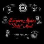 E.M.E Officially Releases Empire Mates State Of Mind Album