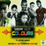 Tupengo – Show Them Colours Ft Krystal, Ms.chief, Tipsy & Romeo