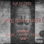 New Music: Teeklef – A'int None Realer Ft Rukus & Blink