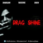 New Music : Dharsaw , BaseOne & Drew – Drag Shine