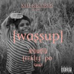 New Music: Teeklef – Wassup ft.Po