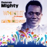 New Music: Duncan Mighty – Manuchim Soh + Whine It ft. Shaggy