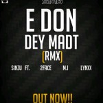 New Music: Sinzu [Sauce Kid] – E Don Dey Madt Remix ft. MI, Lynxxx & 2face