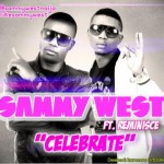New Music: Sammy West – Celebrate ft. Reminisce