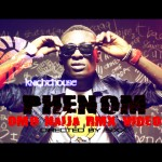 VIDEO: Phenom – Omo Naija [Remix] Ft Pyrse , Efa , Shaydee, Seriki , Tesh Carter, Makiller, Flaimz & Peter Clarke