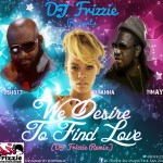"DJ Frizzie Presents ""2Shotz ft Timaya & Rihanna In ""We Desire To Find Love"""