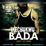 New Music: Ikechukwu – B.A.D.A [Don't Go There]
