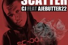 New Music: CJ – Scatter ft. Ajebutter22