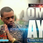 New Music: Zato – Omo Aye Ft KZ Johnson