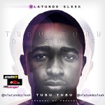 New Music: OlaTunde Sleek – Tubu Tubu
