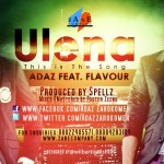 New Music: Adaz – Ulena (This Is The Song) ft. Flavour N'Abania